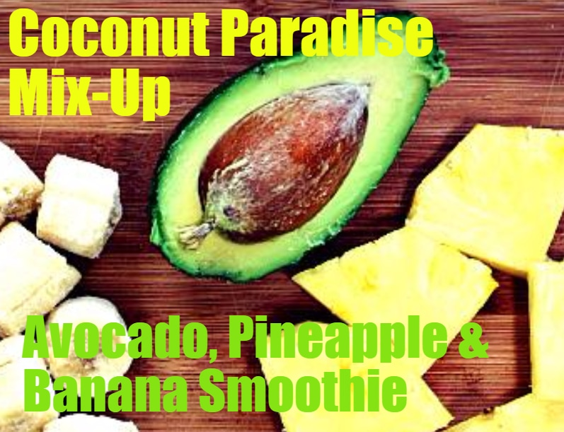Avocado, Pineapple, Banana and Coconut Smoothie Recipe