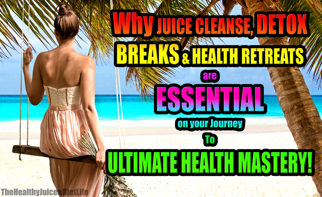 Health Retreat, Detox, Juice Cleanse and Fitness Guide - The Healthy Juice and Diet Life